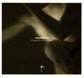 Trisomie 21 -  Elegance Never Dies CD