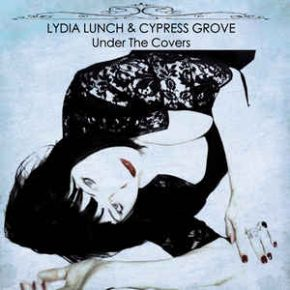 Lydia Lunch & Cypress Grove – Under The Covers CD