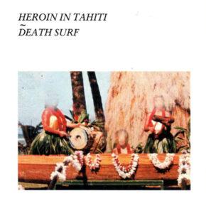 Heroin In Tahiti - Death Surf LP