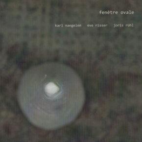 Naegelen/Risser/Rühl - Fenetre Ovale CD